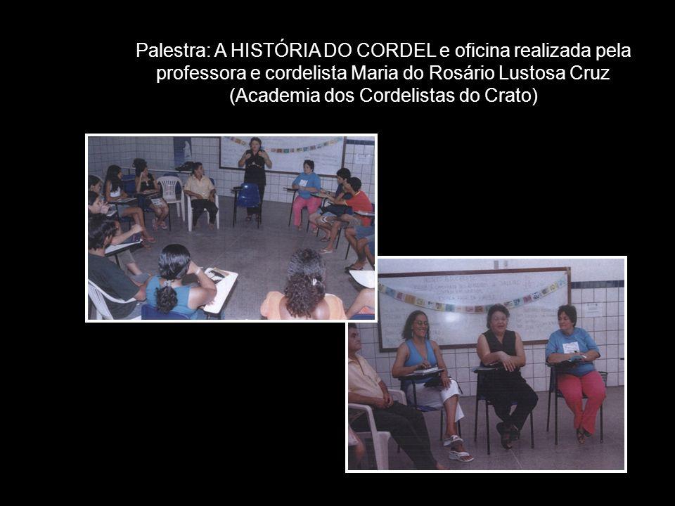Palestra: A HISTÓRIA DO CORDEL e oficina realizada pela professora e cordelista Maria do Rosário Lustosa Cruz (Academia dos Cordelistas do Crato)