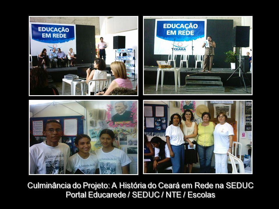 Culminância do Projeto: A História do Ceará em Rede na SEDUC Portal Educarede / SEDUC / NTE / Escolas