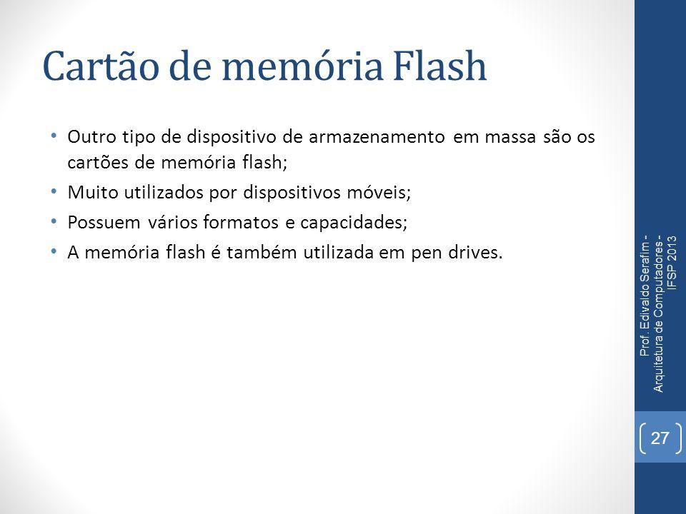 Cartão de memória Flash Outro tipo de dispositivo de armazenamento em massa são os cartões de memória flash; Muito utilizados por dispositivos móveis;
