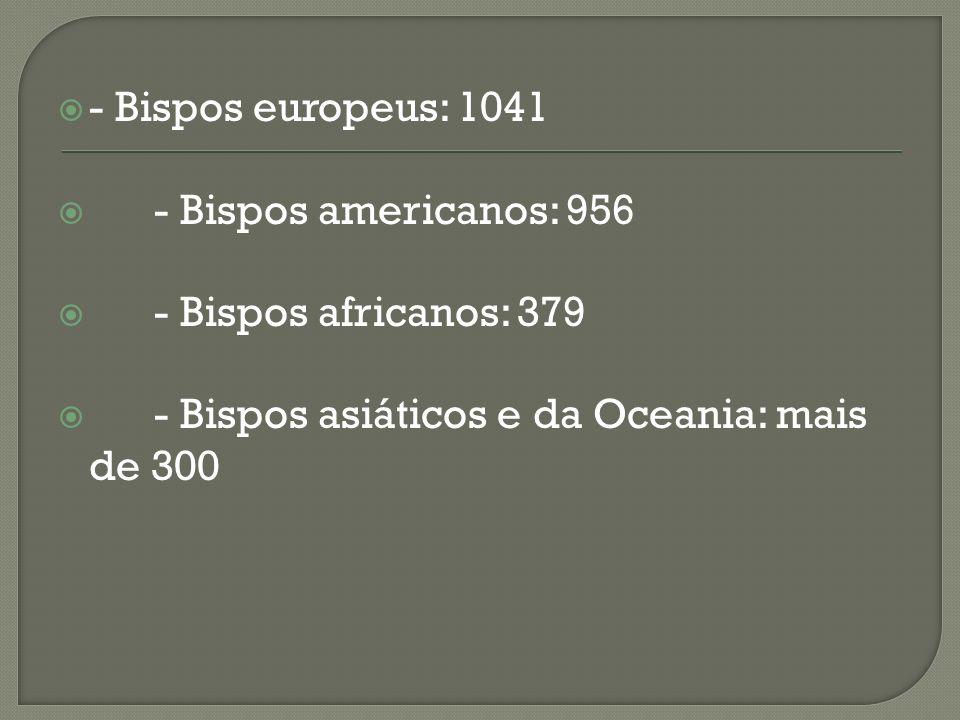 - Bispos europeus: 1041 - Bispos americanos: 956 - Bispos africanos: 379 - Bispos asiáticos e da Oceania: mais de 300