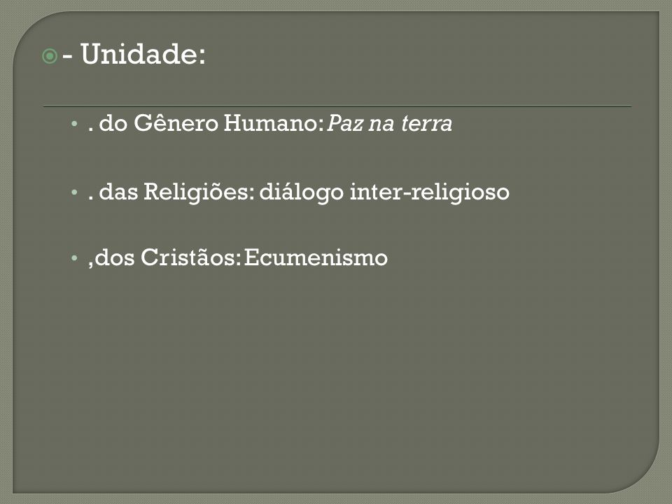 - Unidade:. do Gênero Humano: Paz na terra. das Religiões: diálogo inter-religioso,dos Cristãos: Ecumenismo
