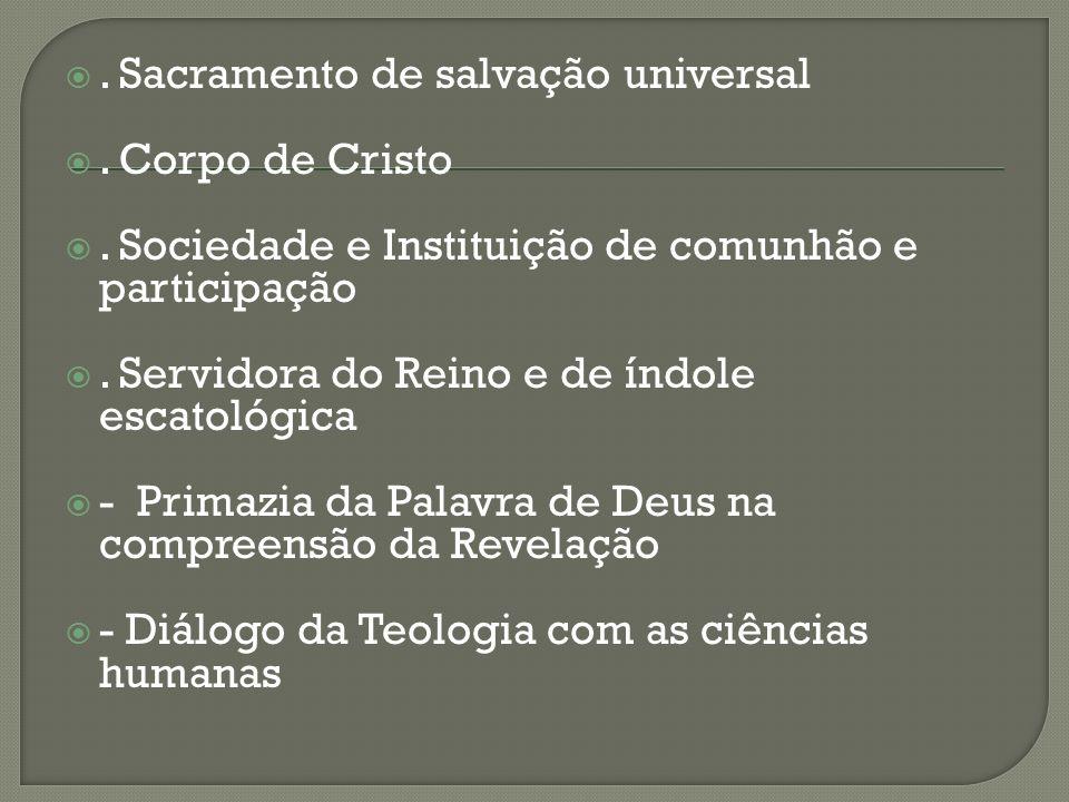 . Sacramento de salvação universal. Corpo de Cristo. Sociedade e Instituição de comunhão e participação. Servidora do Reino e de índole escatológica -