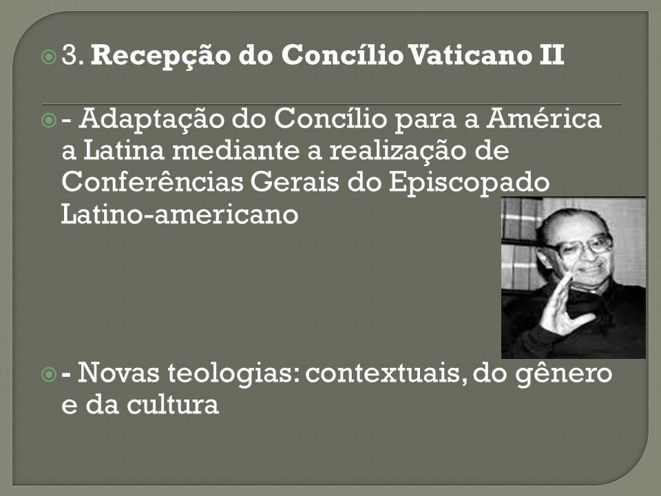 3. Recepção do Concílio Vaticano II - Adaptação do Concílio para a América a Latina mediante a realização de Conferências Gerais do Episcopado Latino-
