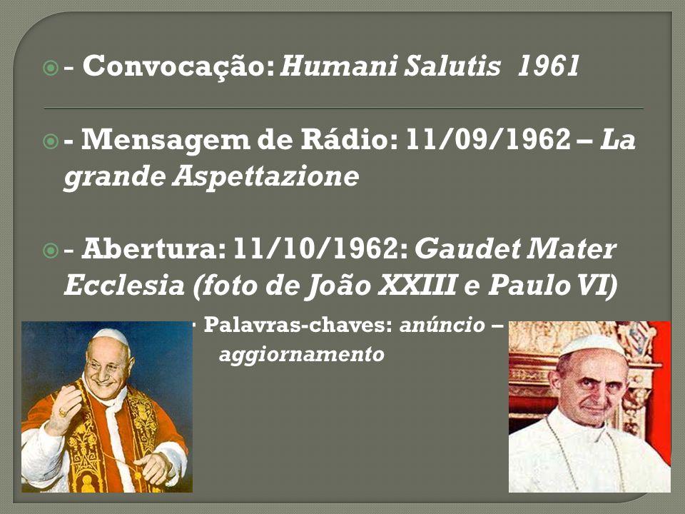 - Convocação: Humani Salutis  1961 - Mensagem de Rádio: 11/09/1962 – La grande Aspettazione - Abertura: 11/10/1962: Gaudet Mater Ecclesia (foto de Jo