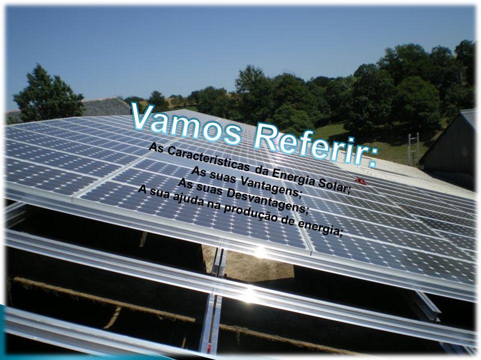 As Características da Energia Solar; As suas Vantagens; As suas Desvantagens; A sua ajuda na produção de energia;