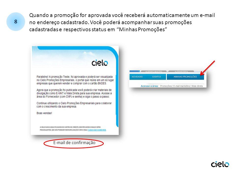 Quando a promoção for aprovada você receberá automaticamente um e-mail no endereço cadastrado. Você poderá acompanhar suas promoções cadastradas e res