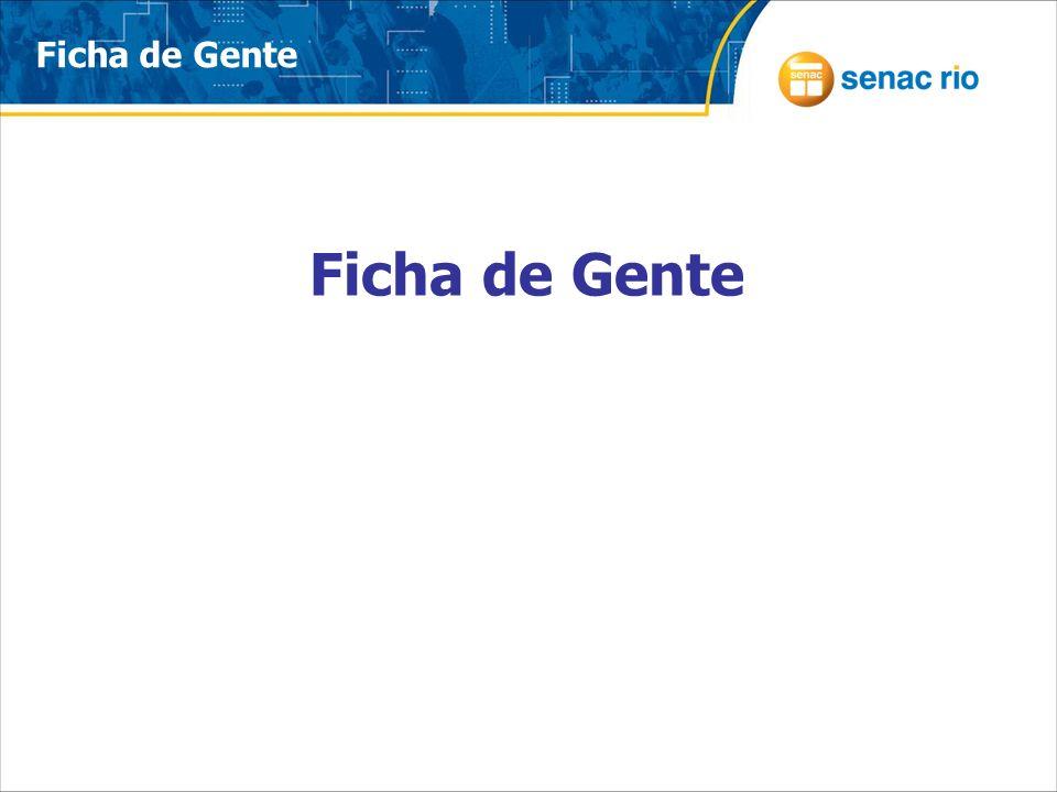 Acesse o site www.rj.senac.br/fichadegente para preencher a Ficha de Gente.www.rj.senac.br/fichadegente O login é a sua matrícula, e a primeira senha é 1234.