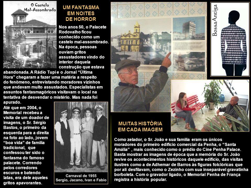 MUITAS HISTÓRIA EM CADA IMAGEM Como zelador, o Sr. João e sua família eram os únicos moradores do primeiro edifício comercial da Penha, o Santa Amália