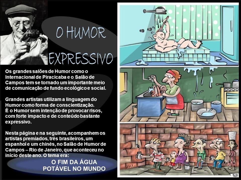 Os grandes salões de Humor como o Internacional de Piracicaba e o Salão de Campos tem se tornado um importante meio de comunicação de fundo ecológico
