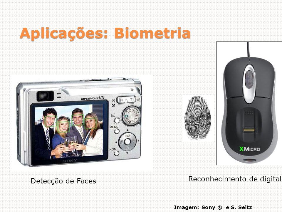 Aplicações: Biometria Imagem: Sony ® e S. Seitz Detecção de Faces Reconhecimento de digital