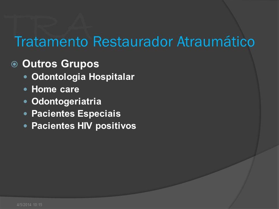 TRA Tratamento Restaurador Atraumático Outros Grupos Odontologia Hospitalar Home care Odontogeriatria Pacientes Especiais Pacientes HIV positivos 4/5/