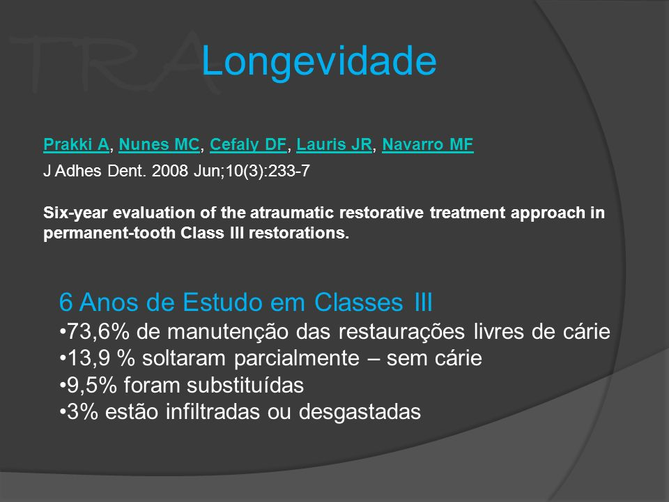 TRA Longevidade J Adhes Dent. 2008 Jun;10(3):233-7 Six-year evaluation of the atraumatic restorative treatment approach in permanent-tooth Class III r