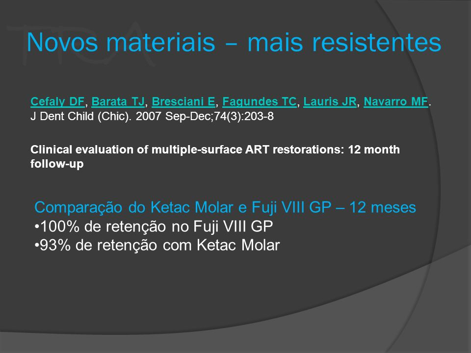 TRA Novos materiais – mais resistentes J Dent Child (Chic). 2007 Sep-Dec;74(3):203-8 Cefaly DFCefaly DF, Barata TJ, Bresciani E, Fagundes TC, Lauris J