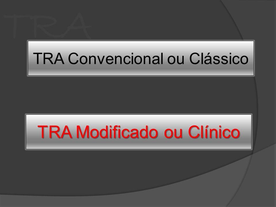 TRA TRA Convencional ou Clássico TRA Modificado ou Clínico