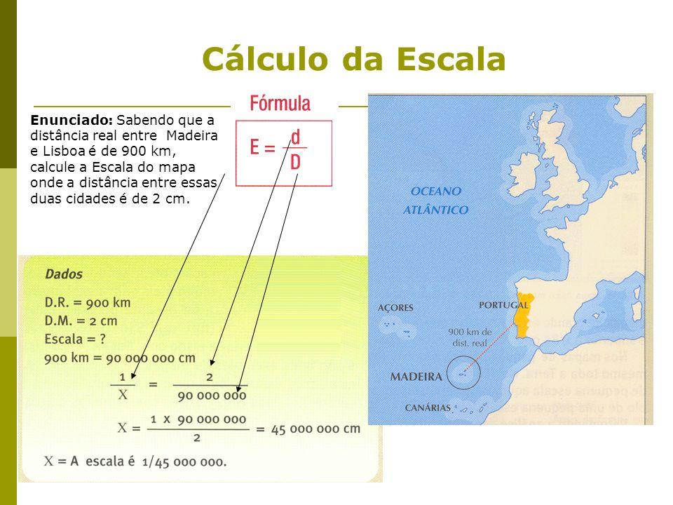 Cálculo da Escala Enunciado: Sabendo que a distância real entre Madeira e Lisboa é de 900 km, calcule a Escala do mapa onde a distância entre essas du