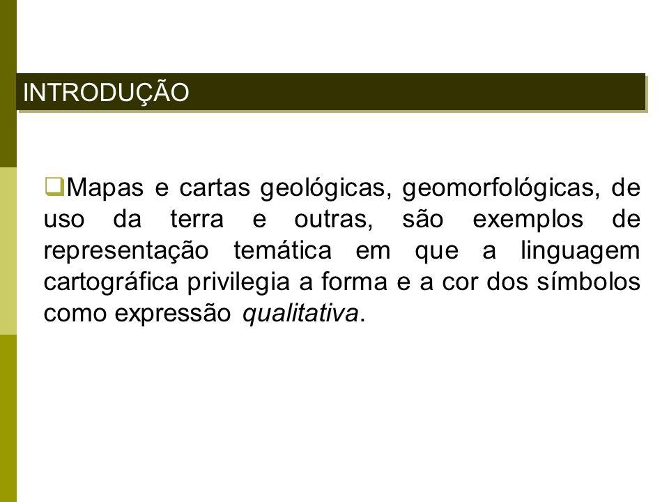 INTRODUÇÃO Mapas e cartas geológicas, geomorfológicas, de uso da terra e outras, são exemplos de representação temática em que a linguagem cartográfic