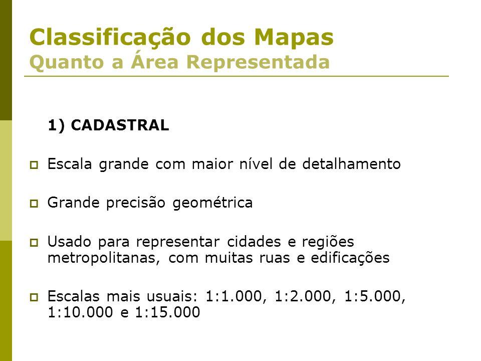 1) CADASTRAL Escala grande com maior nível de detalhamento Grande precisão geométrica Usado para representar cidades e regiões metropolitanas, com mui