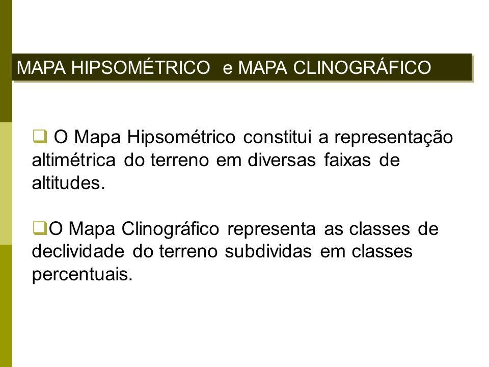 MAPA HIPSOMÉTRICO e MAPA CLINOGRÁFICO O Mapa Hipsométrico constitui a representação altimétrica do terreno em diversas faixas de altitudes. O Mapa Cli