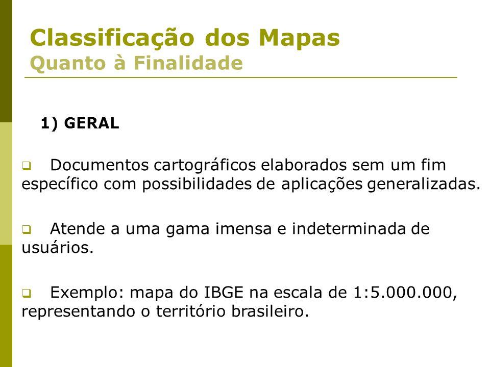 Classificação dos Mapas Quanto à Finalidade 1) GERAL Documentos cartográficos elaborados sem um fim específico com possibilidades de aplicações genera