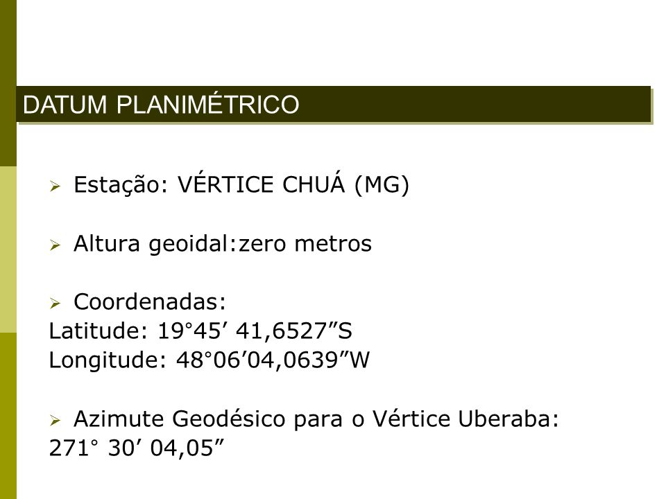 Estação: VÉRTICE CHUÁ (MG) Altura geoidal:zero metros Coordenadas: Latitude: 19°45 41,6527S Longitude: 48°0604,0639W Azimute Geodésico para o Vértice