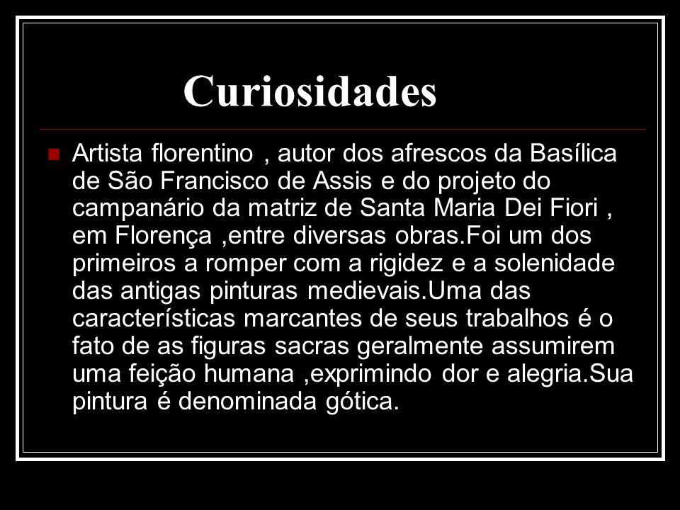 Curiosidades Artista florentino, autor dos afrescos da Basílica de São Francisco de Assis e do projeto do campanário da matriz de Santa Maria Dei Fior