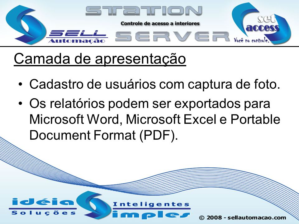 Cadastro de usuários com captura de foto. Os relatórios podem ser exportados para Microsoft Word, Microsoft Excel e Portable Document Format (PDF). Ca