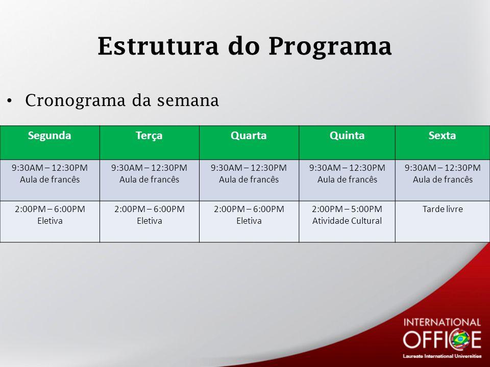 Estrutura do Programa Cronograma da semana SegundaTerçaQuartaQuintaSexta 9:30AM – 12:30PM Aula de francês 9:30AM – 12:30PM Aula de francês 9:30AM – 12