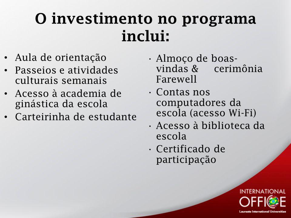 O investimento no programa inclui: Aula de orientação Passeios e atividades culturais semanais Acesso à academia de ginástica da escola Carteirinha de