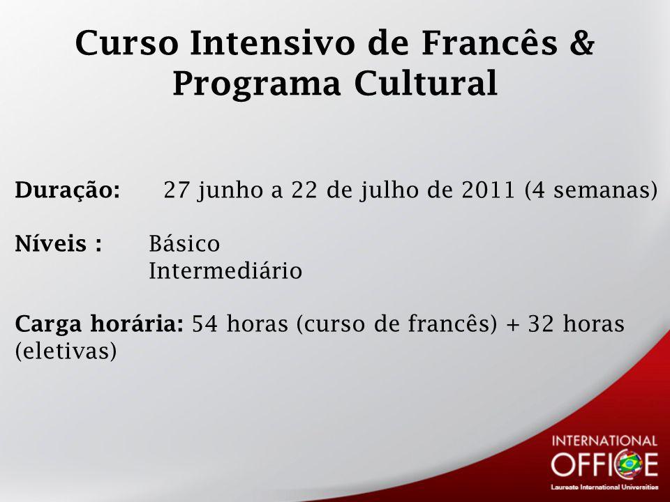Curso Intensivo de Francês & Programa Cultural Duração: 27 junho a 22 de julho de 2011 (4 semanas) Níveis : Básico Intermediário Carga horária: 54 hor