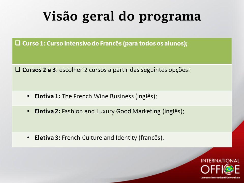 Curso 1: Curso Intensivo de Francês (para todos os alunos); Cursos 2 e 3: escolher 2 cursos a partir das seguintes opções: Eletiva 1: The French Wine