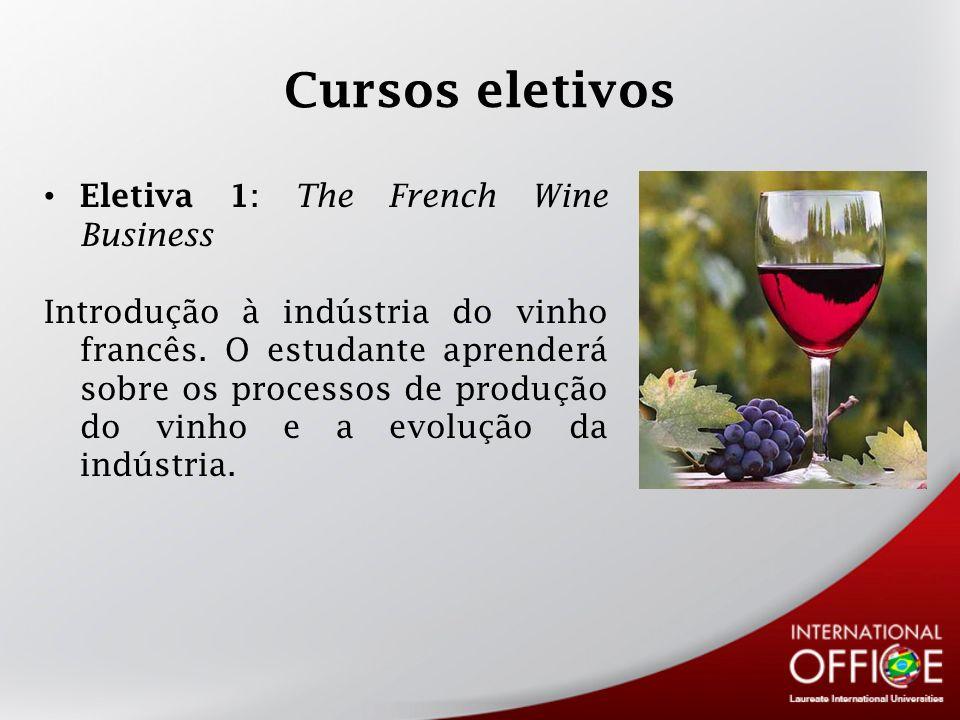 Cursos eletivos Eletiva 1 : The French Wine Business Introdução à indústria do vinho francês. O estudante aprenderá sobre os processos de produção do