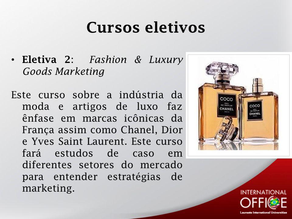 Cursos eletivos Eletiva 2 : Fashion & Luxury Goods Marketing Este curso sobre a indústria da moda e artigos de luxo faz ênfase em marcas icônicas da F