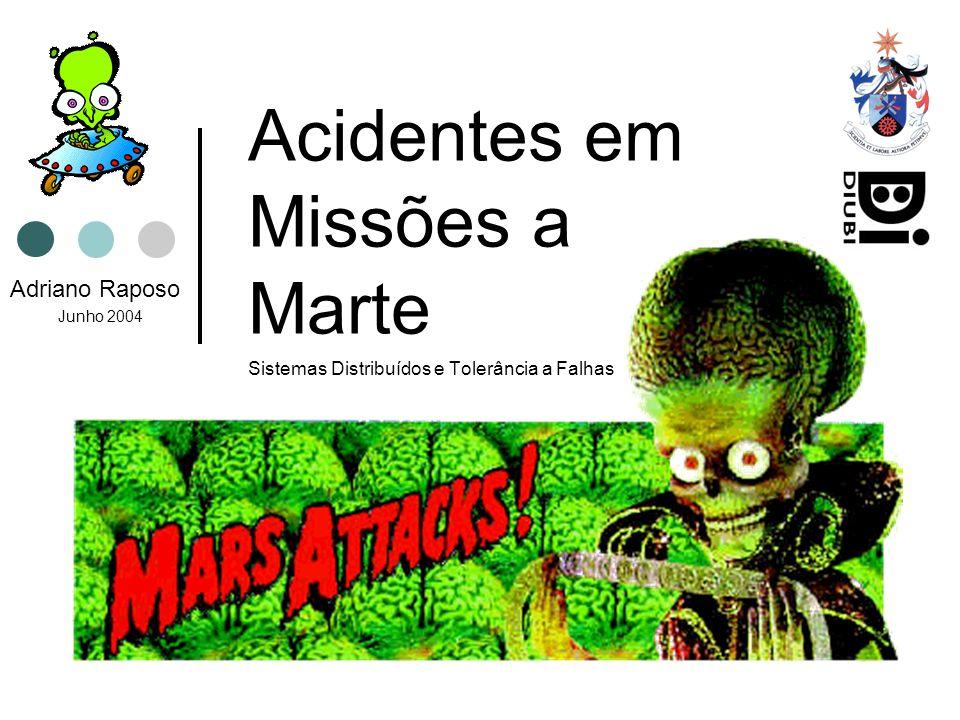 Acidentes em Missões a Marte Sistemas Distribuídos e Tolerância a Falhas Adriano Raposo Junho 2004
