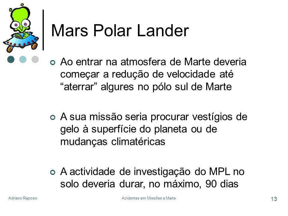 Adriano RaposoAcidentes em Missões a Marte 13 Mars Polar Lander Ao entrar na atmosfera de Marte deveria começar a redução de velocidade até aterrar al