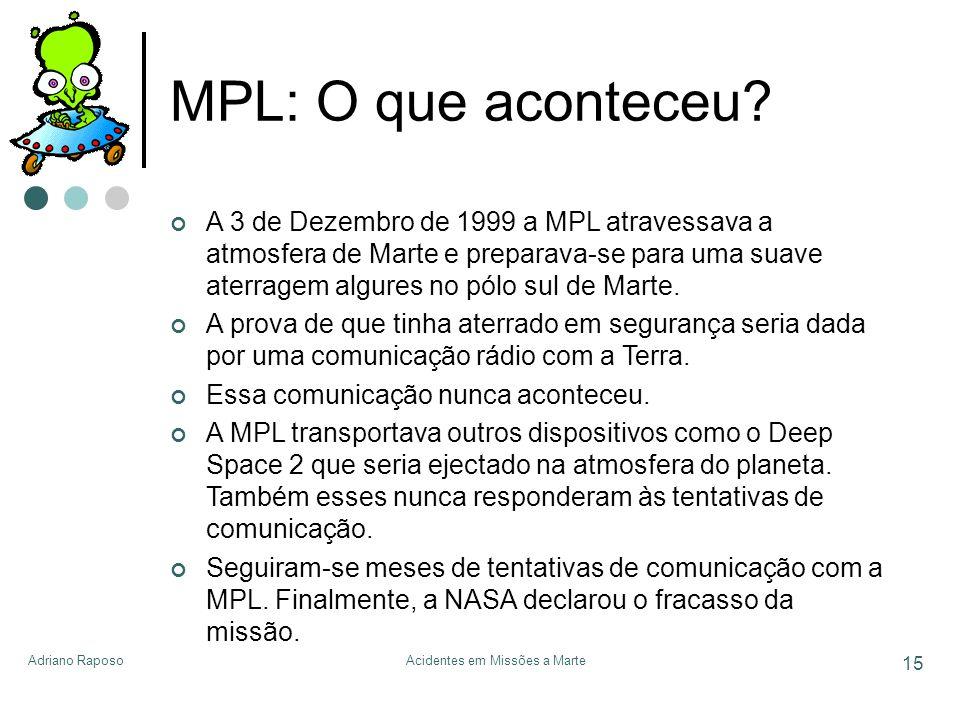 Adriano RaposoAcidentes em Missões a Marte 15 MPL: O que aconteceu? A 3 de Dezembro de 1999 a MPL atravessava a atmosfera de Marte e preparava-se para