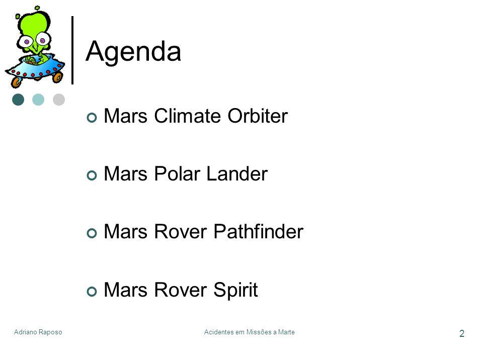 Adriano RaposoAcidentes em Missões a Marte 2 Agenda Mars Climate Orbiter Mars Polar Lander Mars Rover Pathfinder Mars Rover Spirit