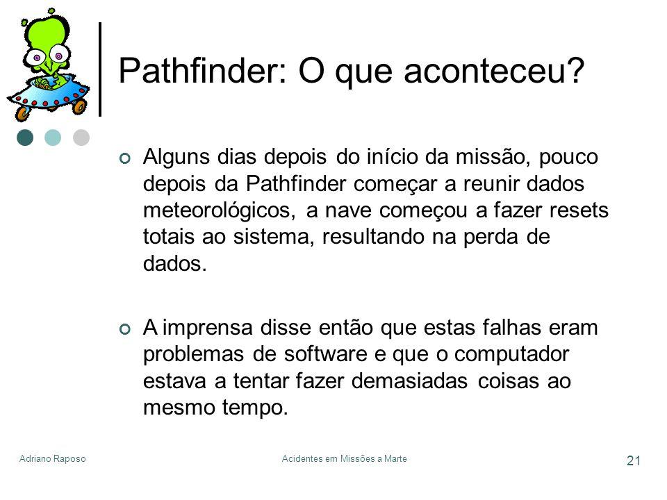 Adriano RaposoAcidentes em Missões a Marte 21 Pathfinder: O que aconteceu? Alguns dias depois do início da missão, pouco depois da Pathfinder começar