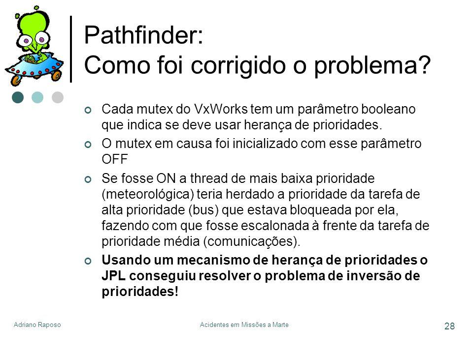 Adriano RaposoAcidentes em Missões a Marte 28 Pathfinder: Como foi corrigido o problema? Cada mutex do VxWorks tem um parâmetro booleano que indica se
