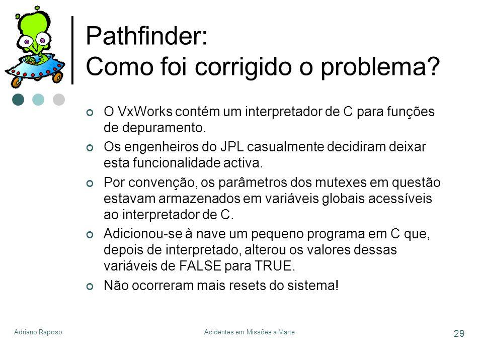Adriano RaposoAcidentes em Missões a Marte 29 Pathfinder: Como foi corrigido o problema? O VxWorks contém um interpretador de C para funções de depura