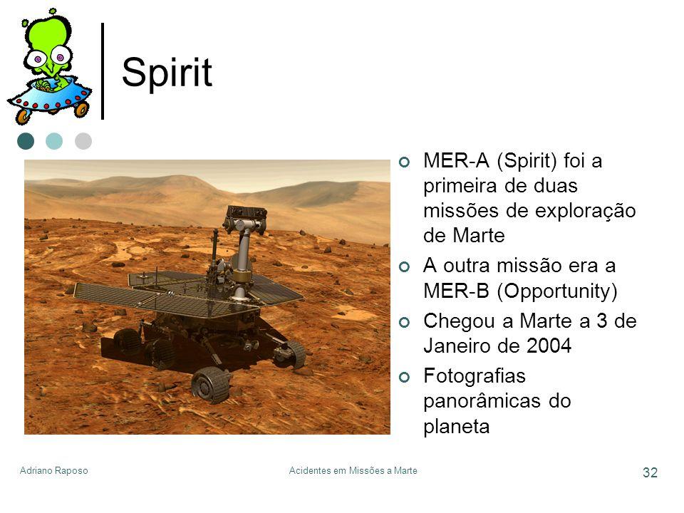Adriano RaposoAcidentes em Missões a Marte 32 Spirit MER-A (Spirit) foi a primeira de duas missões de exploração de Marte A outra missão era a MER-B (