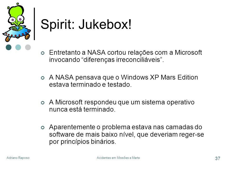 Adriano RaposoAcidentes em Missões a Marte 37 Spirit: Jukebox! Entretanto a NASA cortou relações com a Microsoft invocando diferenças irreconciliáveis