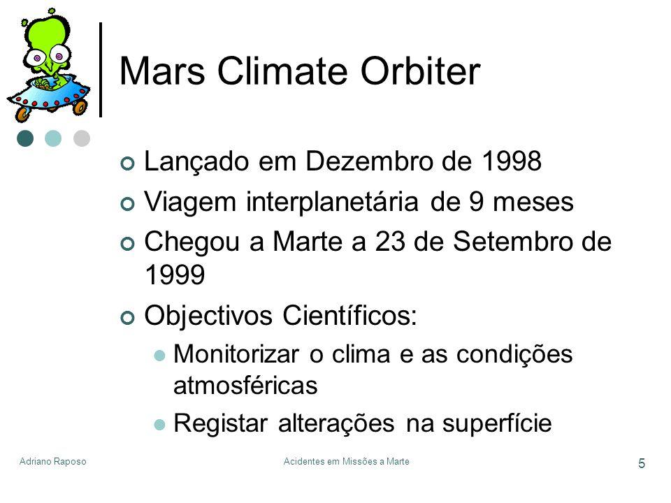 Adriano RaposoAcidentes em Missões a Marte 5 Mars Climate Orbiter Lançado em Dezembro de 1998 Viagem interplanetária de 9 meses Chegou a Marte a 23 de