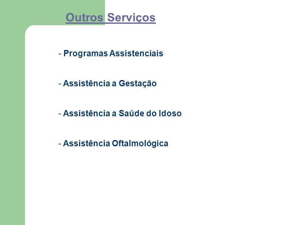 Outros Serviços - Programas Assistenciais - Assistência a Gestação - Assistência a Saúde do Idoso - Assistência Oftalmológica