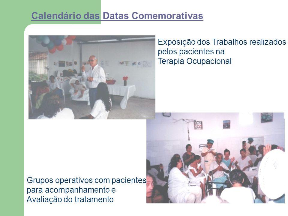 Calendário das Datas Comemorativas Exposição dos Trabalhos realizados pelos pacientes na Terapia Ocupacional Grupos operativos com pacientes para acompanhamento e Avaliação do tratamento