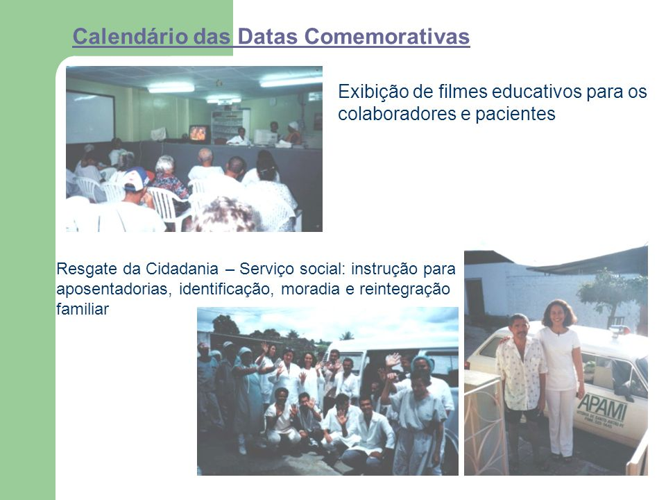 Calendário das Datas Comemorativas Exibição de filmes educativos para os colaboradores e pacientes Resgate da Cidadania – Serviço social: instrução para aposentadorias, identificação, moradia e reintegração familiar