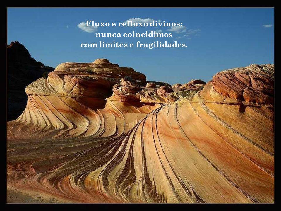 Fluxo e refluxo divinos: nunca coincidimos com limites e fragilidades.