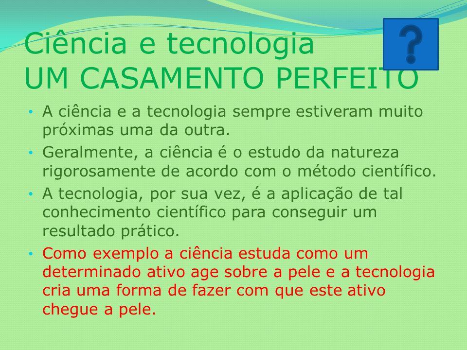 Ciência e tecnologia UM CASAMENTO PERFEITO A ciência e a tecnologia sempre estiveram muito próximas uma da outra. Geralmente, a ciência é o estudo da