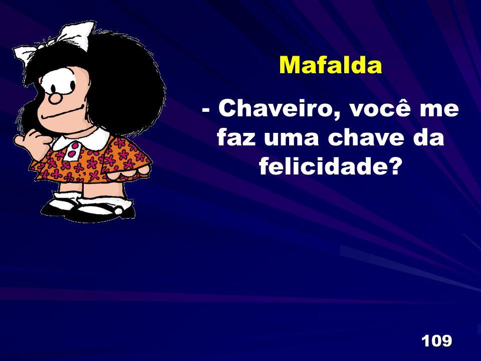 109 Mafalda - Chaveiro, você me faz uma chave da felicidade?