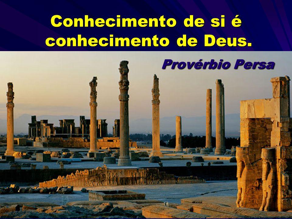 4 Conhecimento de si é conhecimento de Deus. Provérbio Persa