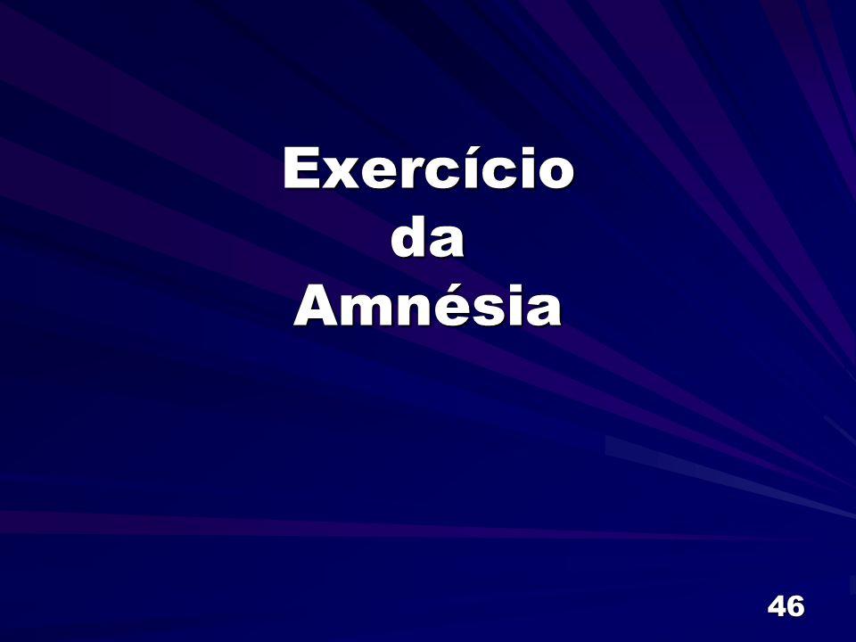 46 Exercício da Amnésia